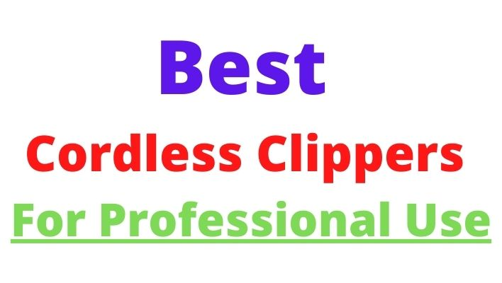 Best Cordless Clippers For Professional Use