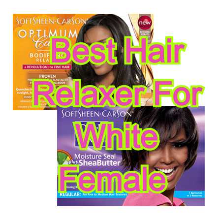 3 Best Hair Relaxer For White Female