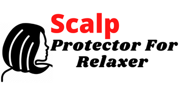 Best Ever Scalp Protector For Relaxer